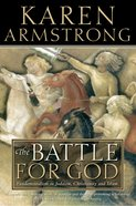 Battle For God: The Fundamentalism in Judaism, Christianity and Islam  (Text Only) eBook
