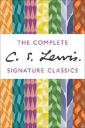 The Complete C S Lewis Signature Classics (7 Volume Set) eBook