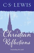 Christian Reflections: Defending the Faith eBook