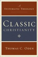 Classic Christianity: A Systematic Theology (3 Vols In One) eBook