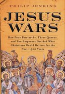 Jesus Wars: How Four Patriarchs, Three Queens, and Two Emperors Decided What Christians Would Believe For the Next 1,500 Years eBook
