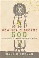 How Jesus Became God eBook