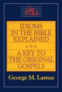 Idioms in the Bible Explained and a Key to the Original Gospels eBook