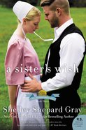 A Sister's Wish (#3 in The Charmed Amish Life Series) eBook