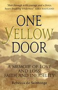 One Yellow Door: A Memoir of Love and Loss, Faith and Infidelity Paperback