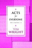 Acts For Everyone: Part 1 Chapters 1-12 (New Testament For Everyone Series) eBook