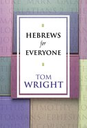 Hebrews For Everyone (New Testament For Everyone Series)