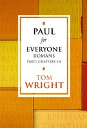 Paul For Everyone: Romans Part 1 Chapters 1-8 (New Testament For Everyone Series) eBook