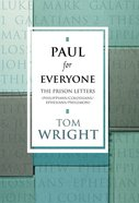 Paul For Everyone: The Prison Letters - Ephesians, Philippians, Colossians and Philemon (New Testament For Everyone Series)