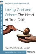 Loving God and Others: The Heart of True Faith (40 Minute Bible Study Series) eBook