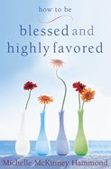 How to Be Blessed & Highly Favored eBook