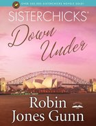 Sisterchicks Down Under (#04 in Sisterchicks Series)