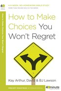 How to Make Choices You Won't Regret (40 Minute Bible Study Series)