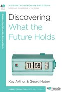 Discovering What the Future Holds (40 Minute Bible Study Series)