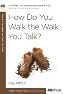 How Do You Walk the Walk You Talk? (40 Minute Bible Study Series)