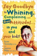 Say Goodbye to Whining, Complaining, and Bad Attitudes... in You and Your Kids eBook