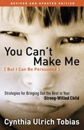 You Can't Make Me , Revised and Updated Edition (But I Can Be Persuaded) eBook