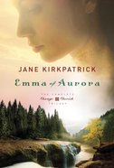 Emma of Aurora (#01,02 & 03) (Change And Cherish Historical Series) eBook