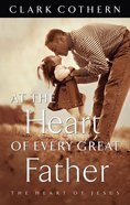At the Heart of Every Great Father eBook