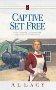 Captive Set Free (#03 in Angel Of Mercy Series)