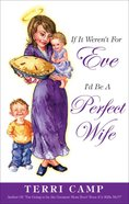 If It Weren't For Eve, I'd Be a Perfect Wife eBook