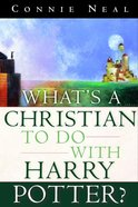 What's a Christian to Do With Harry Potter? eBook