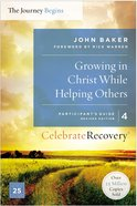 Growing in Christ While Helping Others Participant's Guide 4 (Celebrate Recovery Series) eBook
