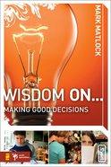 Wisdom on ... Making Good Decisions (Wisdom On Series) Paperback