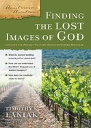 Finding the Lost Images of God (Ancient Context, Ancient Faith Series) eBook