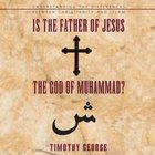 Is the Father of Jesus the God of Muhammad? eAudio