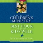 Making Your Children's Ministry the Best Hour of Every Kid's Week eAudio