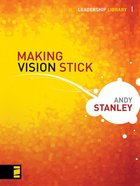 Making Vision Stick (Leadership Library Series) eBook