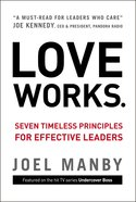Love Works: Seven Timeless Principles For Effective Leaders eBook