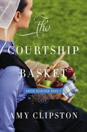The Courtship Basket (#02 in Amish Heirloom Novel Series) eBook