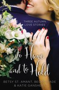 To Have and to Hold - Three Autumn Love Stories (Year Of Wedding Story Novella Series) eBook
