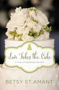 Love Takes the Cake: A September Wedding Story (Year Of Wedding Story Novella Series) eBook