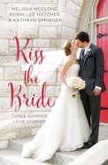 Kiss the Bride: Summer Love Stories (3in1) (Year Of Wedding Story Novella Series) eBook