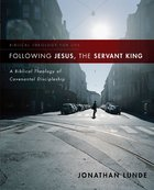 Following Jesus, the Servant King (Biblical Theology For Life Series)