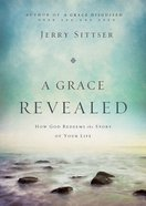A Grace Revealed: How God Redeems the Story of Your Life eBook