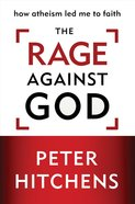 The Rage Against God: How Atheism Led Me to Faith eBook