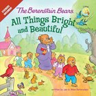 All Things Bright and Beautiful (Stickers Included) (The Berenstain Bears Series) eBook