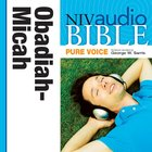 NIV Audio Bible, Pure Voice: Obadiah, Jonah, And Micah, Narrated By George W. Sarris