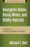 Bourgeois Babes, Bossy Wives, and Bobby Haircuts (Fresh Perspectives On Women In Ministry Series) eBook