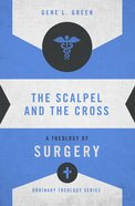 The Scalpel and the Cross (Zondervan's Ordinary Theology Series) eBook