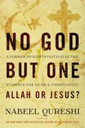 No God But One: Allah Or Jesus? (With Bonus Content) eBook