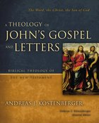 A Theology of John's Gospel and Letters (Biblical Theology Of The New Testament Series)