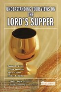 Understanding Four Views on the Lord's Supper (Counterpoints Series) eBook