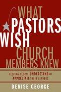 What Pastors Wish Church Members Knew eBook
