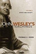 John Wesley's Teachings, Volume 4 (#04 in John Wesley Teachings Series) eBook