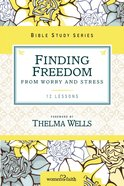 Finding Freedom From Worry and Stress (Women Of Faith Study Guide Series) eBook